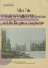 Allen Tate A Study In Southern Modernism and the Religious Imagination Kuhn Joseph