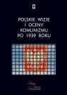 Polskie wizje i oceny komunizmu po 1939 roku