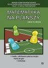 Matematyka na planszy Zestaw 22 gier matematycznych dla uczniów szkół Płońska Anna