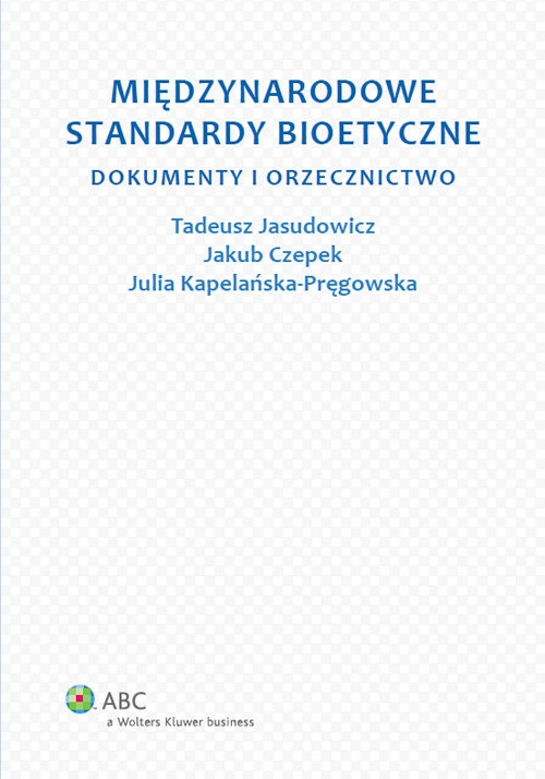 Międzynarodowe standardy bioetyczne Jasudowicz Tadeusz, Kapelańska-Pręgowska Julia, Czepek Jakub