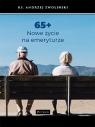65+ Nowe życie na emeryturze Zwoliński Andrzej