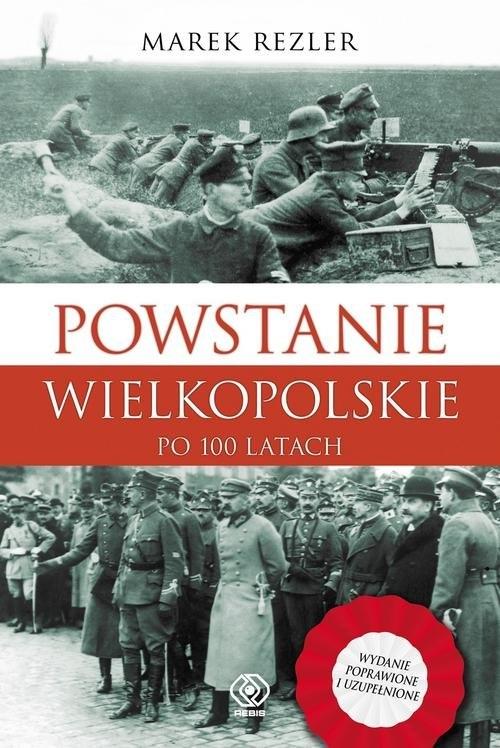 Powstanie Wielkopolskie 1918-1919 Po 100 latach Rezler Marek