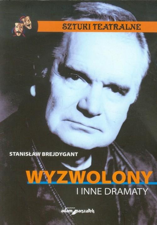Wyzwolony i inne dramaty Brejdygant Stanisław