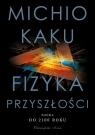Fizyka przyszłości Nauka do 2100 roku Kaku Michio