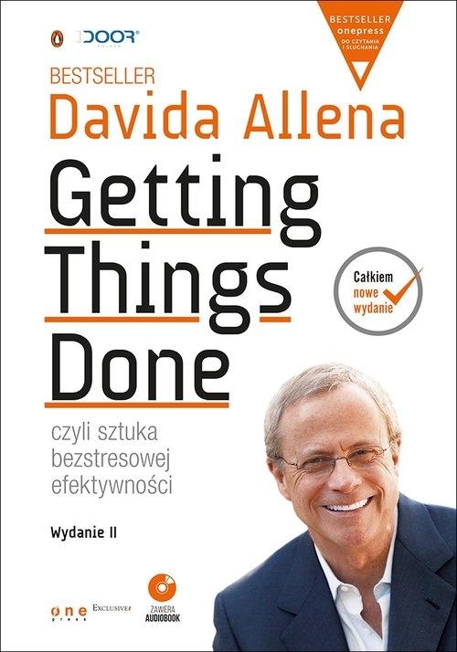 Getting Things Done, czyli sztuka bezstresowej efektywności Allen David