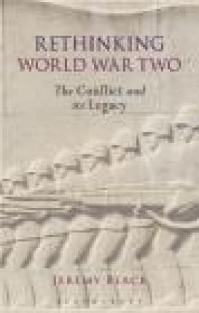 Rethinking World War Two Jeremy Black