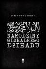 Narodziny globalnego dżihadu Rohoziński Jerzy