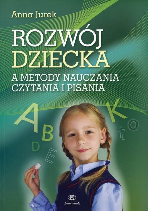 Rozwój dziecka a metody nauczania czytania i pisania Jurek Anna