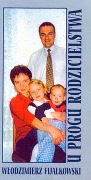 U progu rodzicielstwa Włodzimierz Fijałkowski