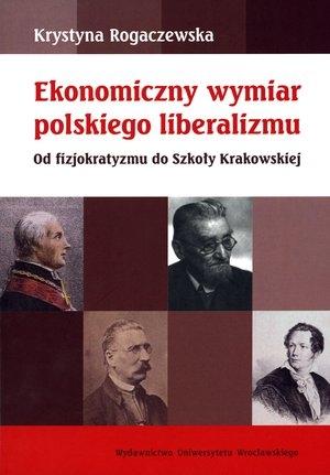 Ekonomiczny wymiar polskiego liberalizmu Rogaczewska Krystyna