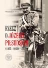 Mundur na nim szary? Rzecz o Józefie Piłsudskim (1867-1935)