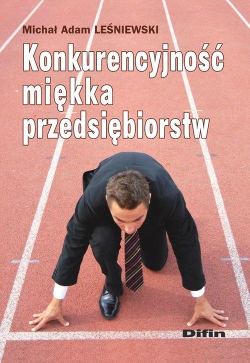 Konkurencyjność miękka przedsiębiorstw Leśniewski Michał Adam