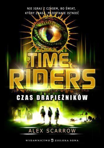 Time Riders Tom 2 Czas drapieżników Scarrow Alex