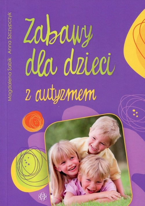Zabawy dla dzieci z autyzmem Sabik Magdalena, Szczypczyk Anna