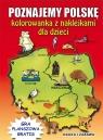 Poznajemy Polskę. Kolorowanka z naklejkami dla dzieci