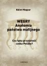 Węgry Anatomia państwa mafijnego
