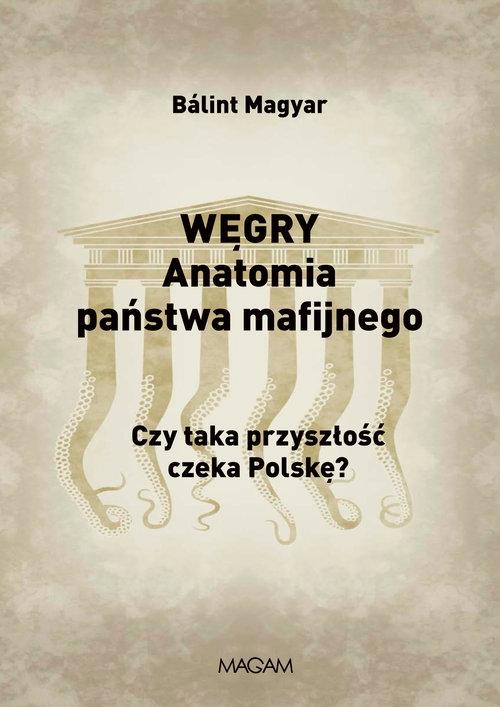 Węgry Anatomia państwa mafijnego Magyar Balint
