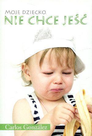 Moje dziecko nie chce jeść (Uszkodzona okładka) Gonzalez Carlos