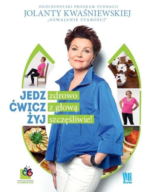 Jedz zdrowo, ćwicz z głową, żyj szczęśliwie! Kwaśniewska Jolanta