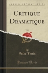 Critique Dramatique, Vol. 1 (Classic Reprint)