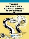 Twórz własne gry komputerowe w Pythonie Sweigart Al