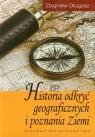 Historia odkryć geograficznych i poznania Ziemi Długosz Zbigniew