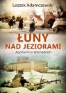 Łuny nad jeziorami Agonia Prus Wschodnich Adamczewski Leszek