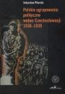 Polskie ugrupowania polityczne wobec Czechosłowacji 1938 - 1939  Pilarski Sebastian