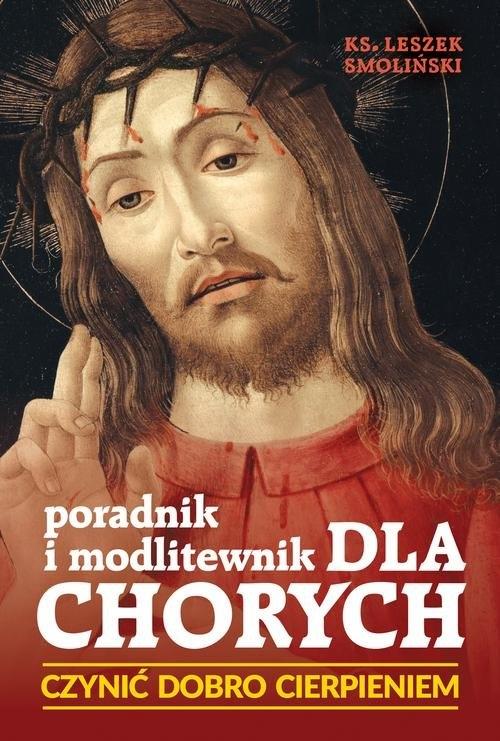 Czynić dobro cierpieniem, Poradnik i modlitewnik dla chorych Smoliński Leszek