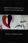 Bliski Wschód 2011: bunt czy rewolucja? Zdanowski Jerzy