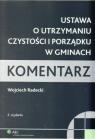 Ustawa o utrzymaniu czystości i porządku w gminach Komentarz  Radecki Wojciech