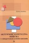 Aktywność estetyczna dziecka w zintegrowanym systemie nauczania Jakubiec Sylwia