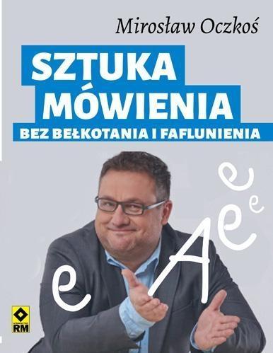 Sztuka mówienia bez bełkotania i faflunienia Oczkoś Mirosław