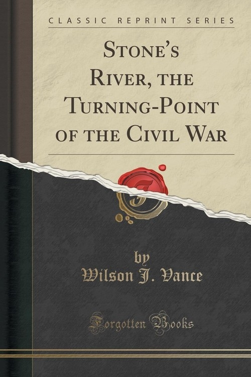 Stone's River, the Turning-Point of the Civil War (Classic Reprint) Vance Wilson J.