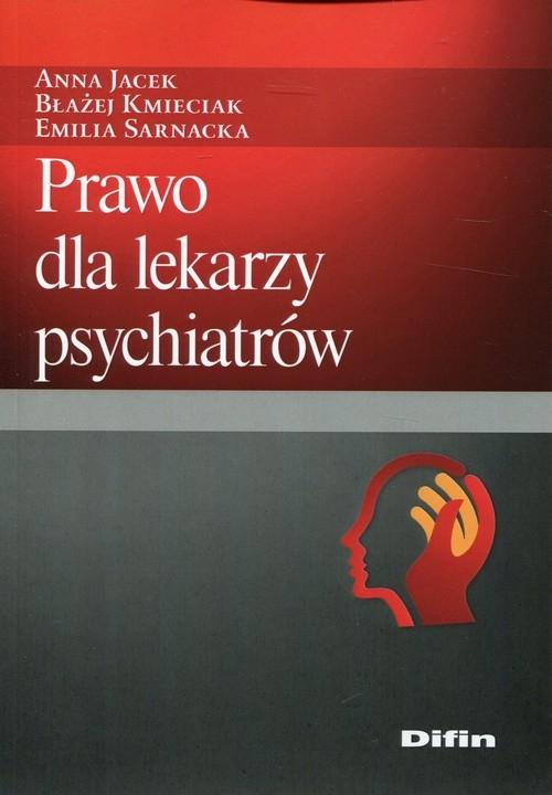 Prawo dla lekarzy psychiatrów Jacek Anna, Kmieciak Błażej, Sarnacka Emilia