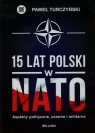 15 lat Polski w NATO Aspekty polityczne, prawne, militarne Turczyński Paweł