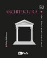 Architektura 50 idei, które powinieneś znać Wilkinson Philip
