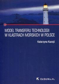 Model transferu technologii w klastrach morskich w Polsce Kozojć Katarzyna