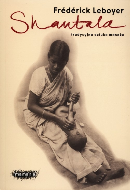 Shantala. Tradycyjna sztuka masażu Leboyer Frederick