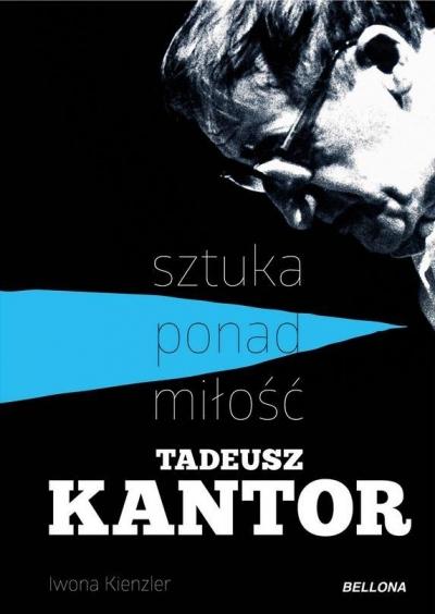 Tadeusz Kantor Sztuka ponad miłość Kienzler Iwona