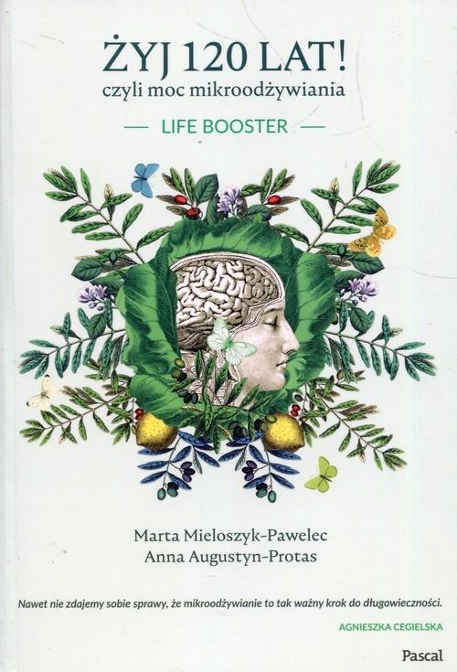 Żyj 120 lat! czyli moc mikroodżywiania Mieloszyk-Pawelec Marta, Augustyn-Protas Anna