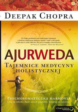 Ajurweda Tajemnice medycyny holistycznej Chopra Deepak