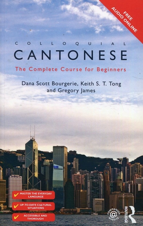 Colloquial Cantonese The Complete Course for Beginners Bourgerie Scott Dana, Tong Keith S.T., James Gregory