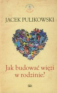 Jak budować więzi w rodzinie Pulikowski Jacek