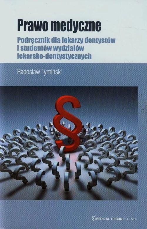 Prawo medyczne Podręcznik dla lekarzy dentystów i studentów wydziałów lekarsko-dentystycznych Tymiński Radosław