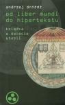Od liber mundi do hipertekstu. Książka w świecie utopii Dróżdż Andrzej