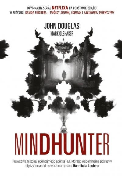Mindhunter. Tajemnice elitarnej jednostki FBI zajmującej się ściganiem seryjnych przestępców Douglas John, Olshaker Mark