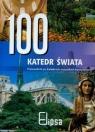 100 katedr świata Przewodnik po katedrach wszystkich kontynentów Praca zbiorowa