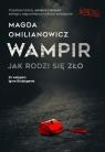 Wampir. Jak rodzi się zło Magda Omilanowicz