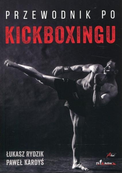 Przewodnik po kickboxingu (Uszkodzona okładka) Rydzik Łukasz, Kardyś Paweł